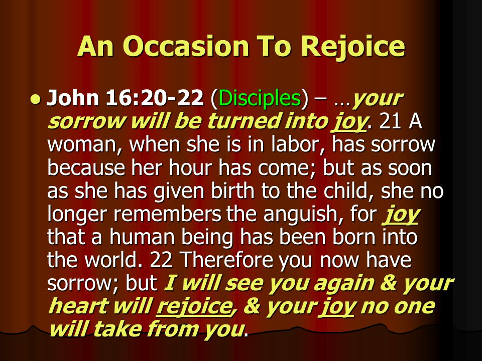 An Occasion To Rejoice Matt 28:8-9 (Women at tomb) – So they went out quickly from the tomb with fear & great joy, & ran to bring His disciples word.
