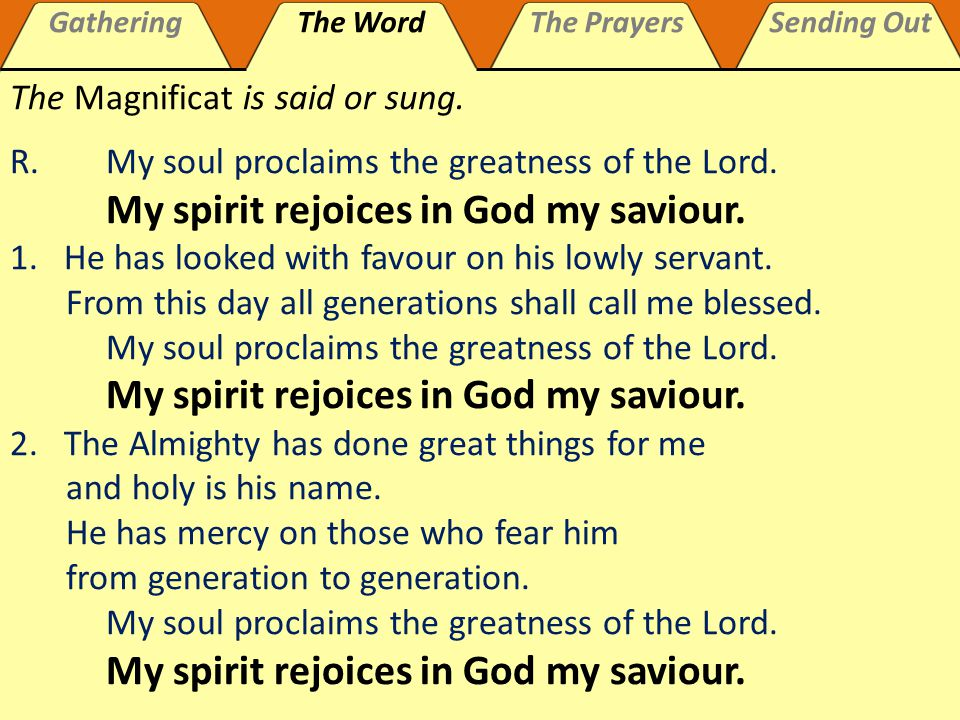 GatheringThe WordThe PrayersSending Out 3.He has shown strength with his arm and has scattered the proud in their conceit Casting down the mighty from their thrones and lifting up the lowly.