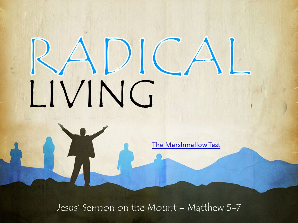 Jesus' Sermon on the Mount – Matthew 5-7 RADICAL LIVING 27 You have heard that it was said, 'Do not commit adultery.' 28 But I tell you that anyone who looks at a woman lustfully has already committed adultery with her in his heart.