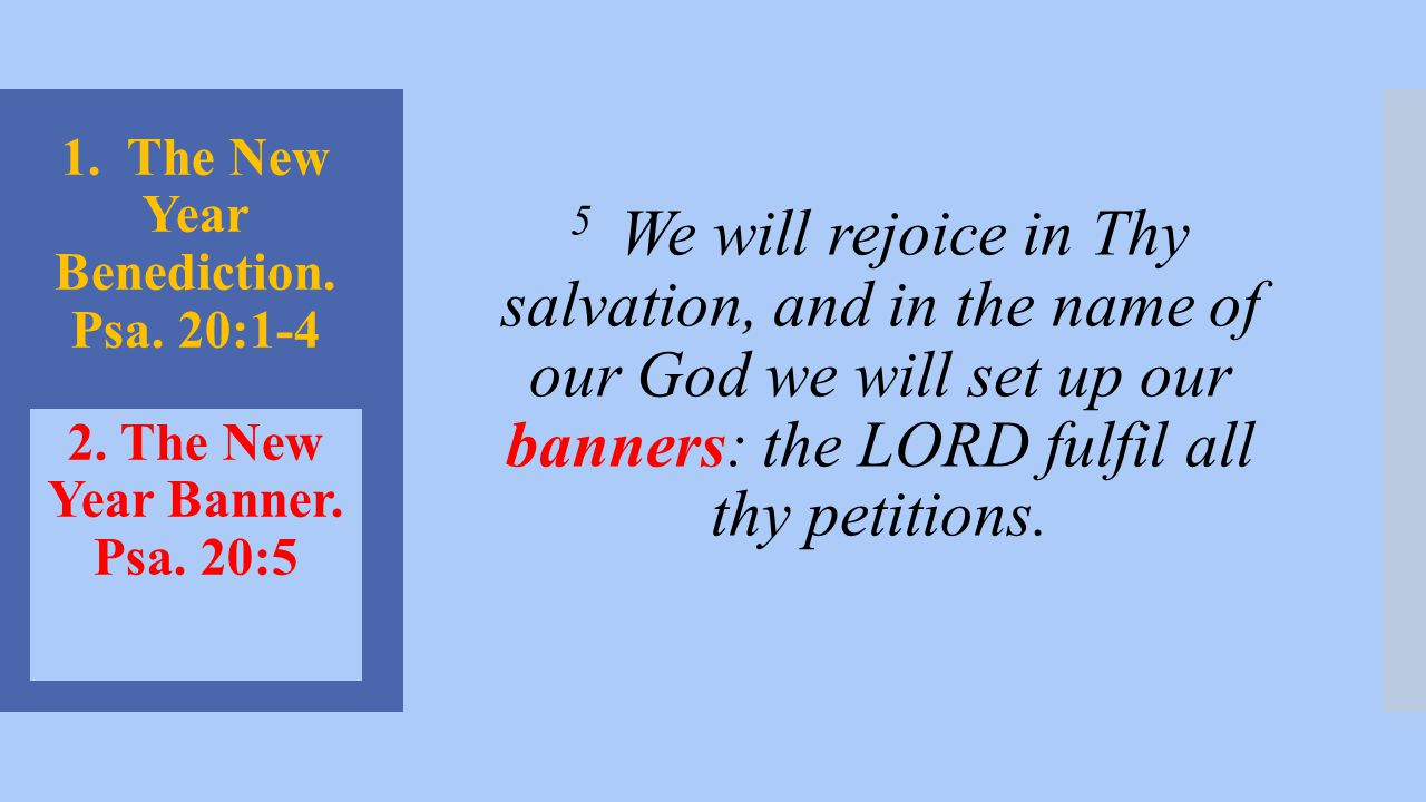 1.The New Year Benediction. Psa. 20:1-4 2. The New Year Banner.