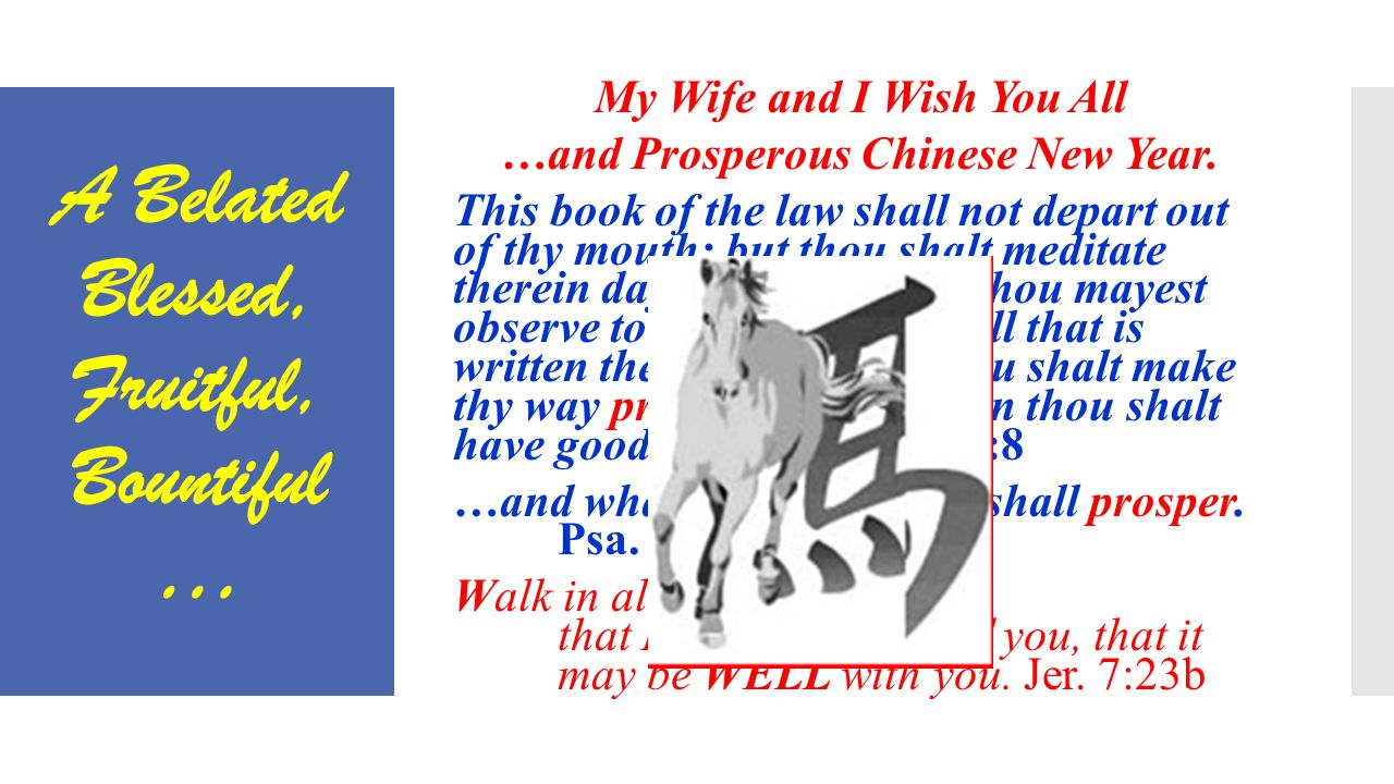 The Chinese New Year of The Horse For those interested…  To View the Powerpoint Presentation again;  Listen to the Study again  And/Or Want an Outline of the Study,  Please visit: www.berita-bethel-ung.com
