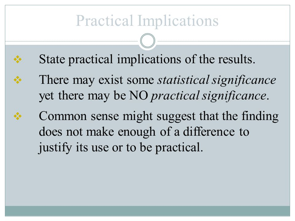 Statistical Significance  Consider the likelihood of getting the results by chance.