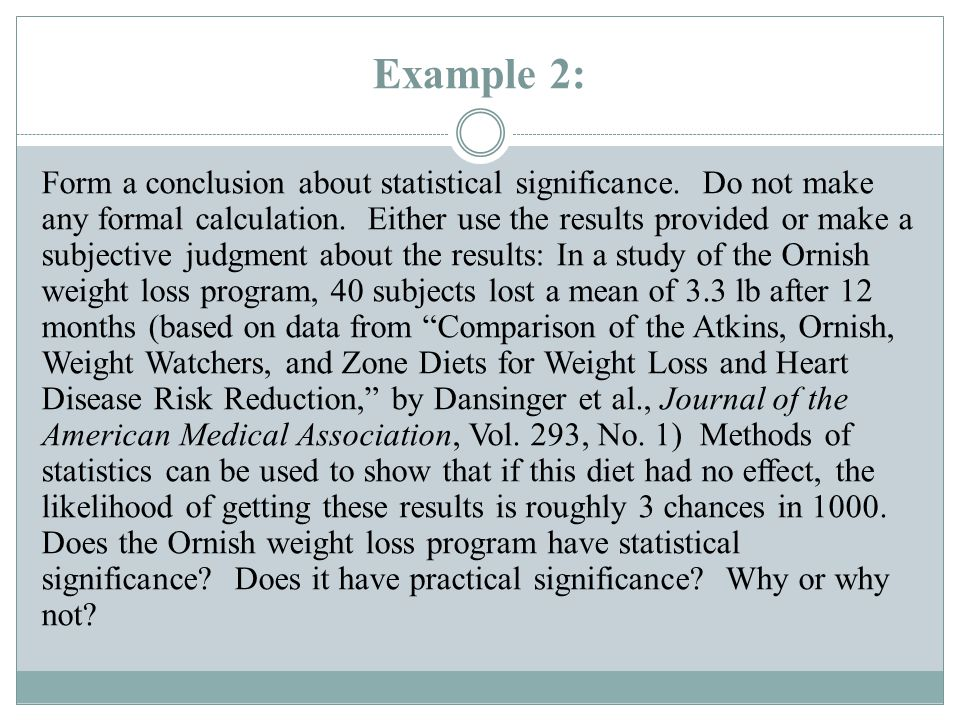 The Ornish weight loss program has statistical significance, because the results are so unlikely (3 chance in 1000) to occur by chance.