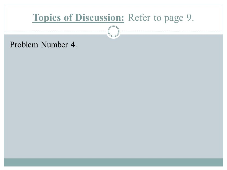 Topics of Discussion: Refer to page 9. Problem Number 5.