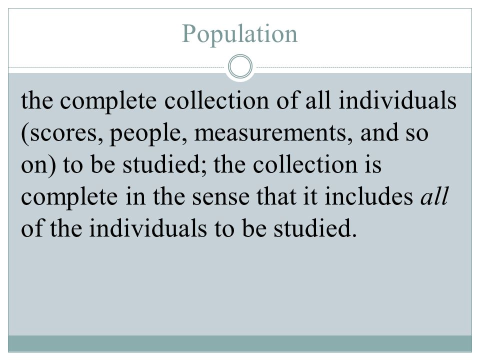 Census versus Sample Census Collection of data from every member of a population.