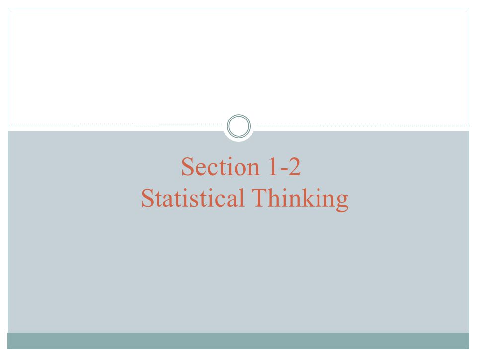 Key Concept This section introduces basic principles of statistical thinking used throughout this book.