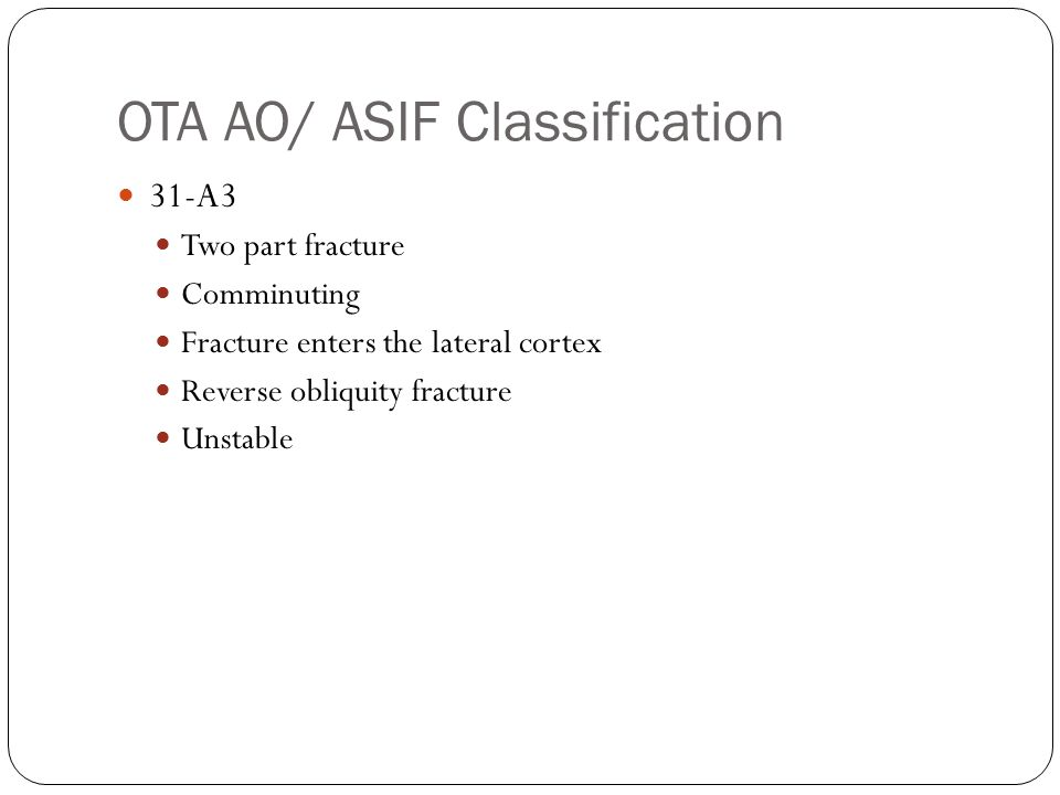 OTA AO/ASIF Classification There was also 31-A2 but he changed the slide in a matter of a second so:/