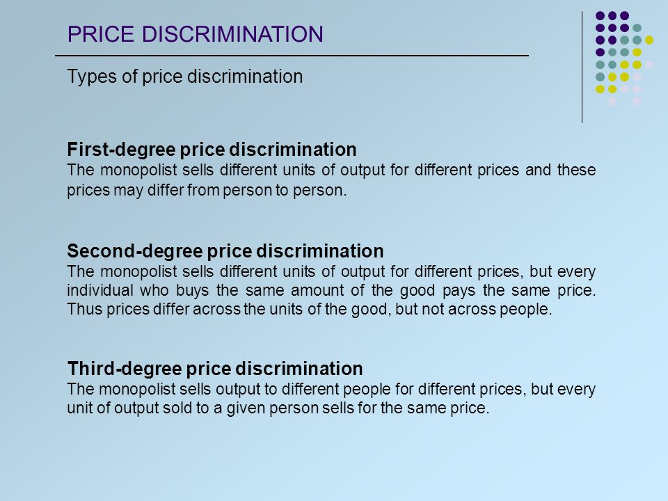 First-degree price discrimination Under first-degree price discrimination, each unit of the good is sold to the individual who values it most highly.