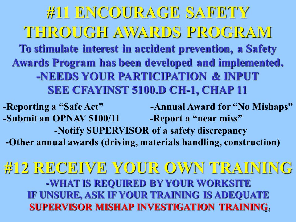 24 #11 ENCOURAGE SAFETY THROUGH AWARDS PROGRAM To stimulate interest in accident prevention, a Safety Awards Program has been developed and implemented.