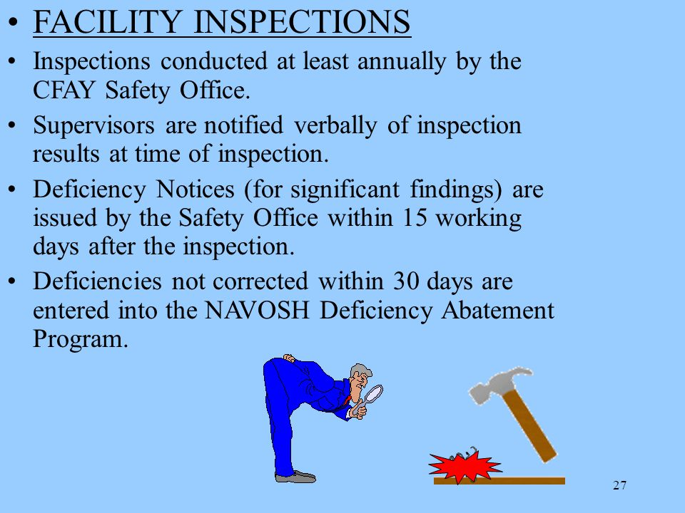 27 FACILITY INSPECTIONS Inspections conducted at least annually by the CFAY Safety Office.