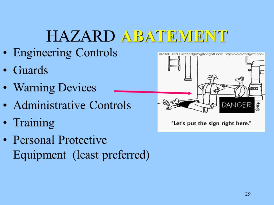 29 ABATEMENT HAZARD ABATEMENT Engineering Controls Guards Warning Devices Administrative Controls Training Personal Protective Equipment (least preferred)