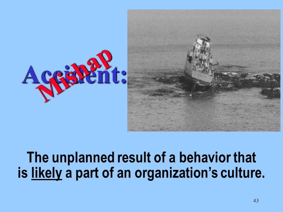 43 The unplanned result of a behavior that is likely a part of an organization's culture.