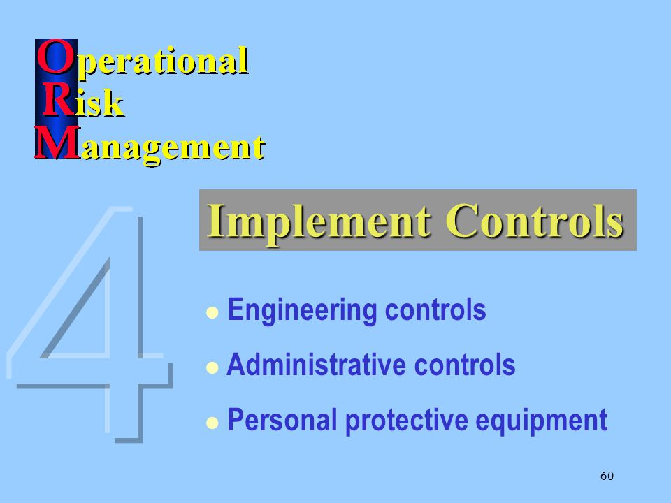 60 Engineering controls Administrative controls Personal protective equipment Implement Controls