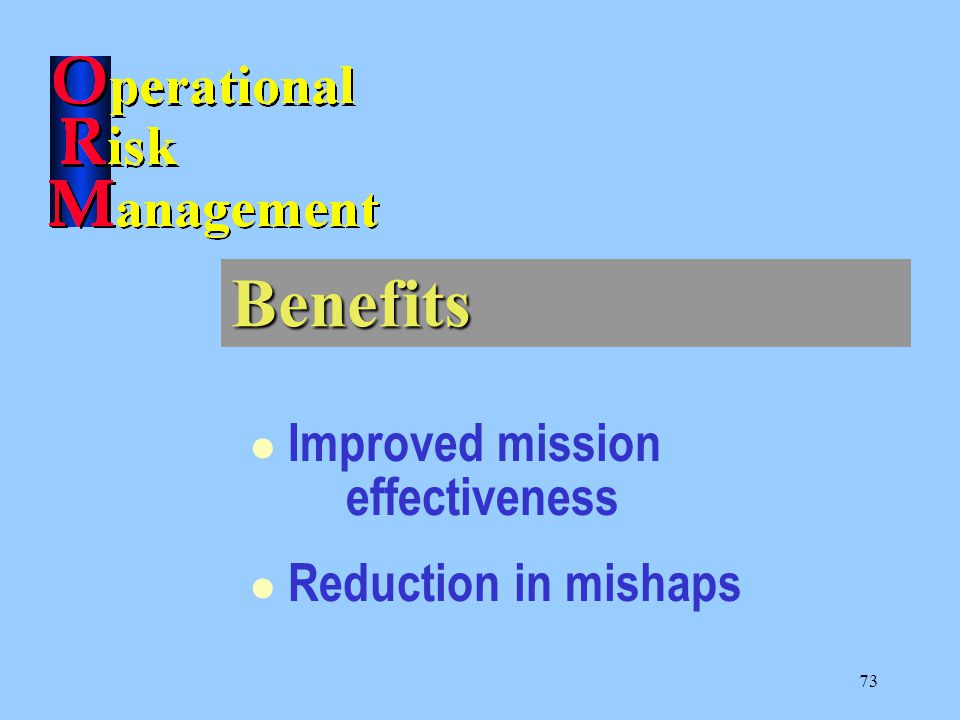 73 Improved mission effectiveness Reduction in mishaps Benefits