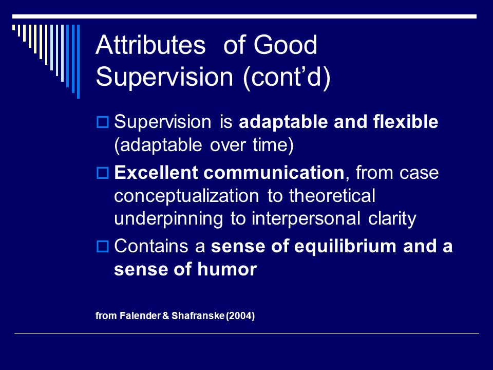 Supervisee Evaluation  The Counselor-Trainee Progress Assessment  Done repeatedly throughout a student's program  Assesses a wide domain of skills and relates them to standards