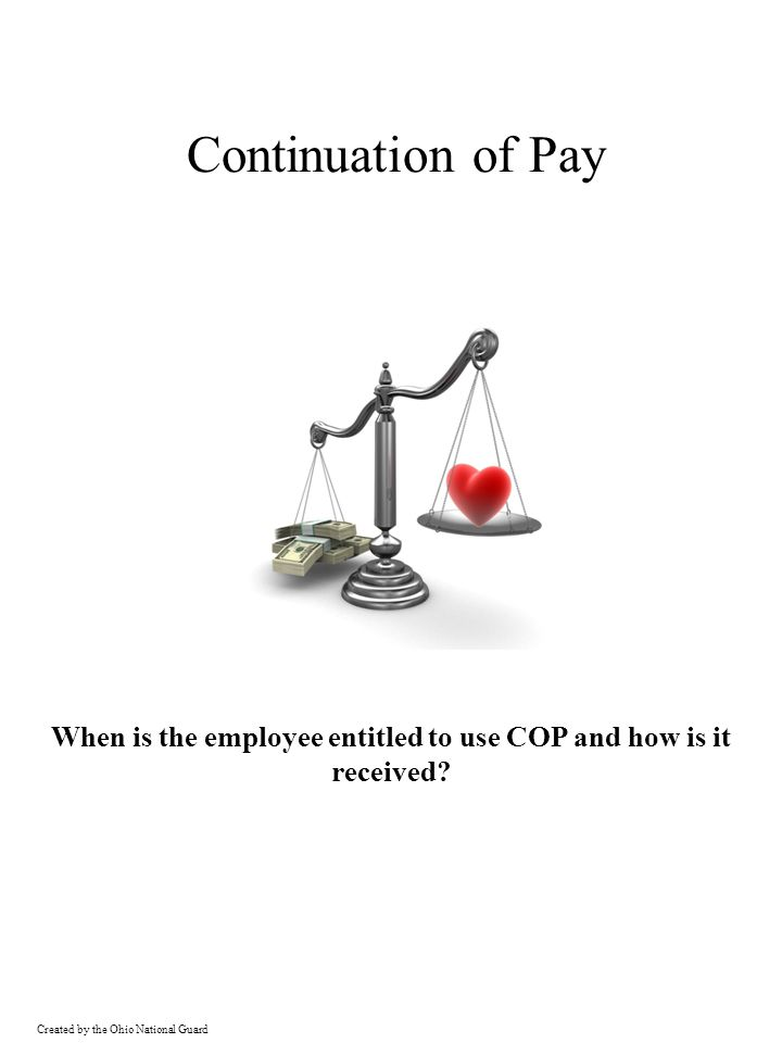 Created by the Ohio National Guard Continuation of Pay Tracking Worksheet CountDateDay Type*# Hours CountDateDay Type*# Hours 1___/___/___ 23___/___/___ 2 24___/___/___ 3 25___/___/___ 4 26___/___/___ 5 27___/___/___ 6 28___/___/___ 7 29___/___/___ 8 30___/___/___ 9 31___/___/___ 10___/___/___ 32___/___/___ 11___/___/___ 33___/___/___ 12___/___/___ 34___/___/___ 13___/___/___ 35___/___/___ 14___/___/___ 36___/___/___ 15___/___/___ 37___/___/___ 16___/___/___ 38___/___/___ 17___/___/___ 39___/___/___ 18___/___/___ 40___/___/___ 19___/___/___ 31___/___/___ 20___/___/___ 42___/___/___ 21___/___/___ 43___/___/___ 22___/___/___ 44___/___/___ 45___/___/___ Claimant Name:__________________________ OWCP Case Number:__________________________ Date of Injury:____________________________ Date of Notification:___________________________ Use this worksheet to track the dates and hours of Continuation of Pay (COP) authorized for this claimant as a result of the employee's traumatic injury.