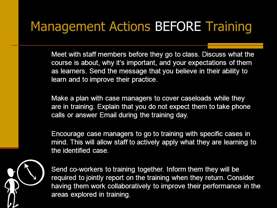 Management Actions DURING Training Establish and follow a policy that no interruptions will be allowed during training sessions.