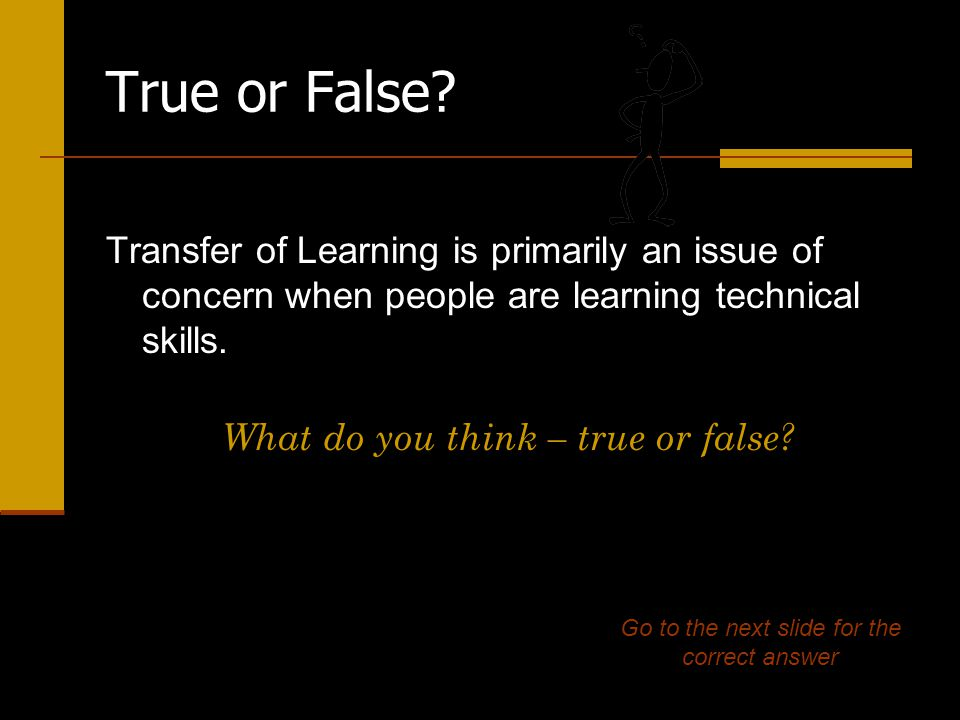 False Transfer of learning is relevant to all kinds of knowledge and skills.
