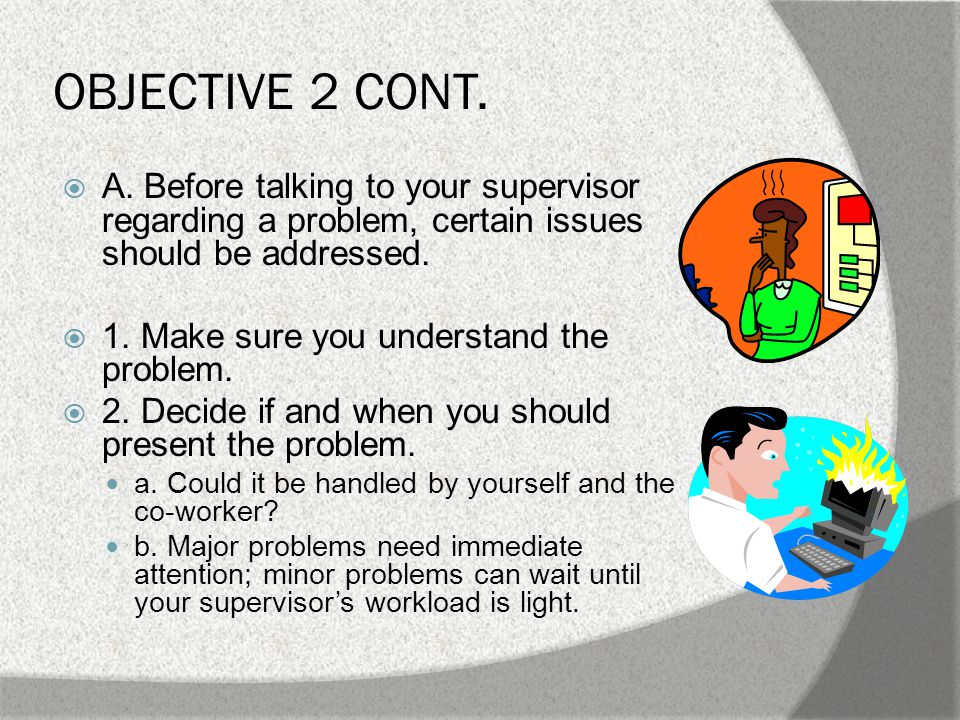 OBJECTIVE 2 CONT. 3. Think about what your supervisor needs to know.
