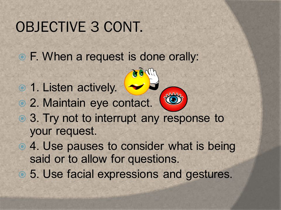 OBJECTIVE 3 CONT.  G. There are three types of requests: information, action, and permission.