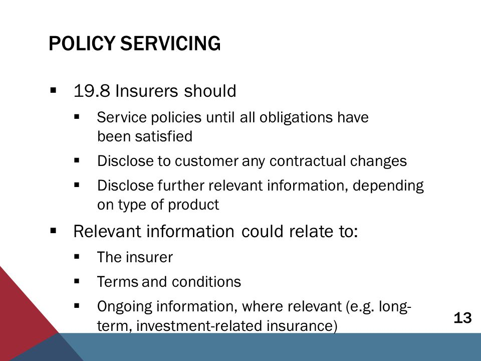 CLAIMS  19.9 Insurers should have policies and process to handle claims in a timely and fair manner  Policies and procedures  Disclosure on how to claim, timeframes  Information on claim status  Claims disputes - staff should be appropriately qualified, policies should promote independence and objectivity 14