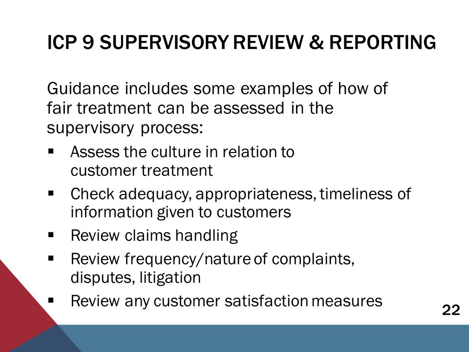SUPERVISORY APPROACHES TO CONDUCT OF BUSINESS Application Paper on approaches to supervision of conduct of business  Under development - due for adoption in October 2014  Currently out for consultation - comments due 8 August The paper will:  Look at approaches and tools that achieve supervisory objectives that support  ICP 19  ICP 9 (regarding conduct supervision) 23