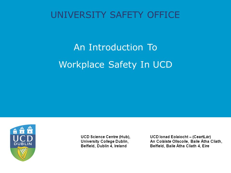 UCD Safety Office Introduction – who we are Our role Services you might need Introduction to workplace safety in UCD Points of contact / Further details Questions