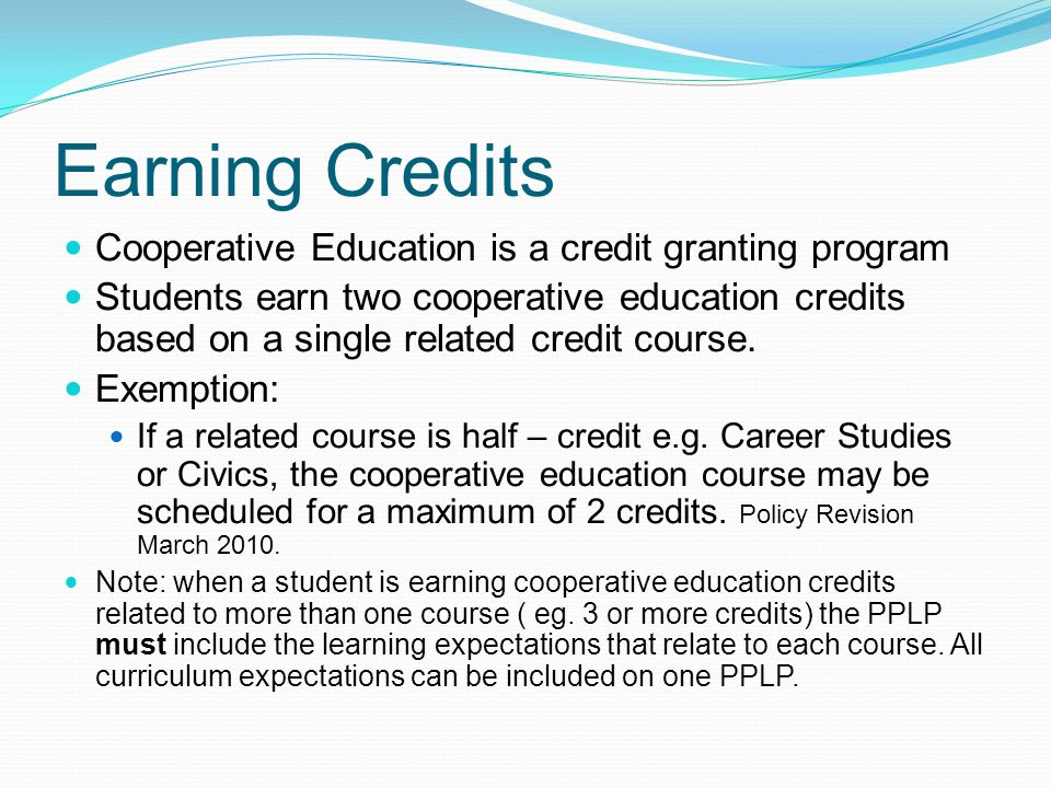 Classroom Component Expectations expectations from Cooperative Education Policy Document curriculum expectations from the related course – select the most appropriate course based on the student's credit summary, skills and abilities Select relevant and realistic expectations for the PPLP, based on the resources at the placement, the knowledge and ability of the student