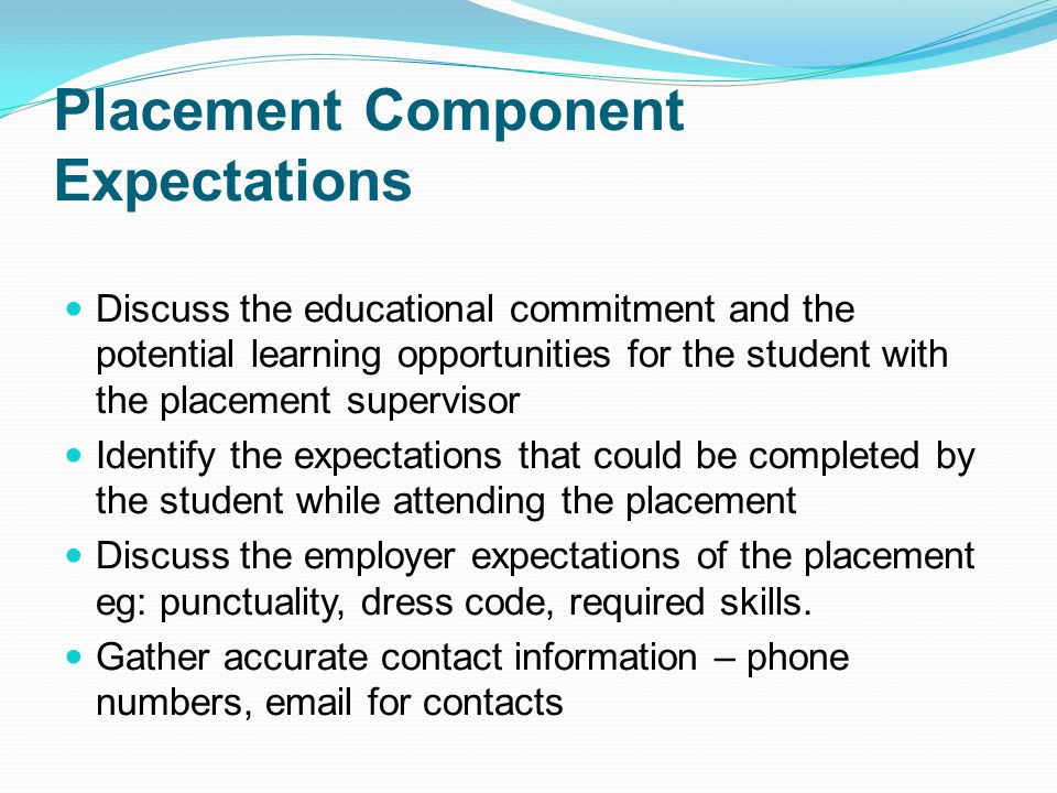 Placement Expectations The placement may add expectations which are pertinent to the placement but are not part of the related courses or classroom expectations.