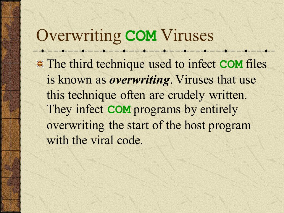 Repair Files Infected by Overwriting COM Viruses Overwriting COM Viruses don't attempt to save a copy of the host's bytes that have been overwritten.