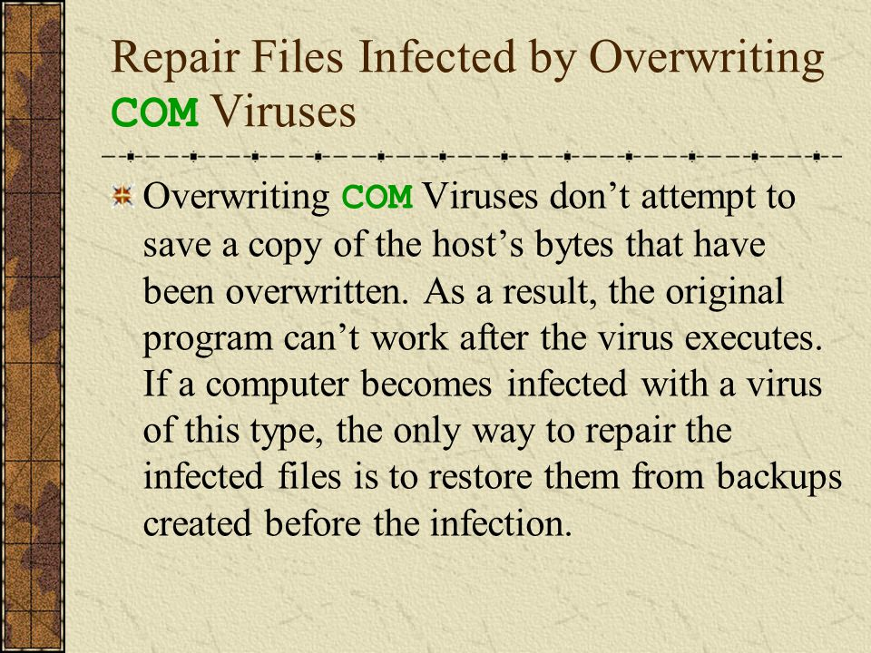 Tricks Used by Overwriting COM Viruses to Avoid Being Detected After overwriting viruses infect program files, they either crash or display a bogus error message such as Not enough memory to execute program.