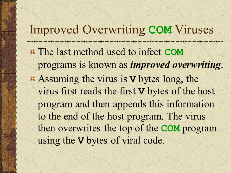 Original Information of Infected Files The host program can be repaired and executed normally after the virus completes its dirty work, because the information from the uninfected host program has been stored.