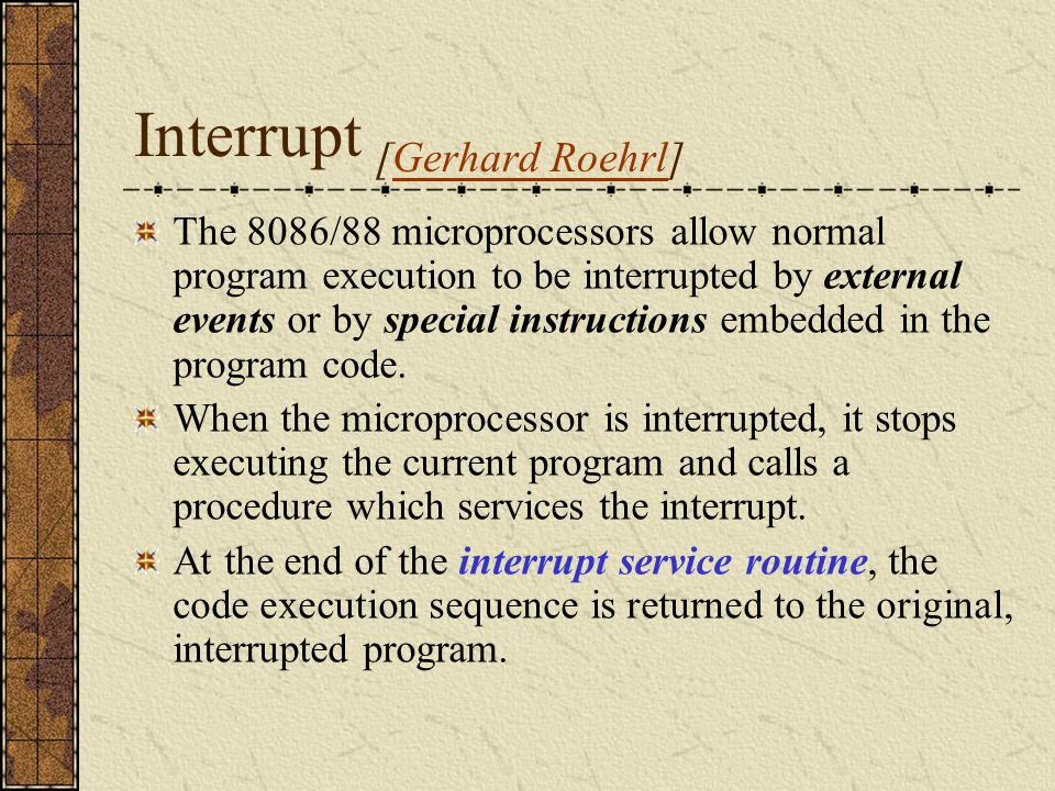 Interrupt Sources An interrupt can be generated by one of three sources: Internal interrupts Hardware interrupt Software interrupt