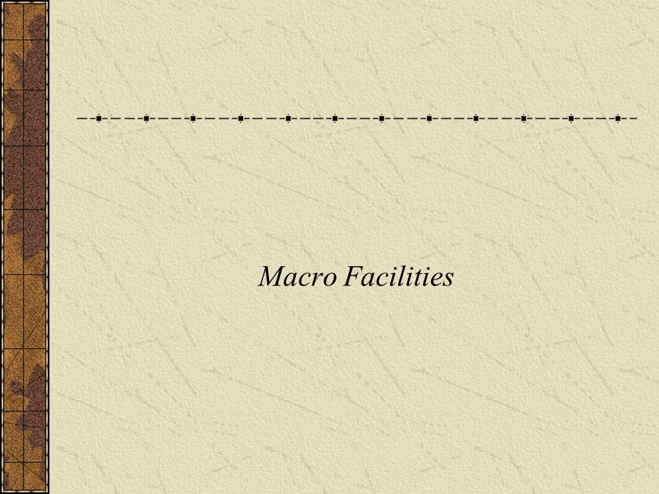 Macro facilities enable a user to record a sequence of operations within the application.