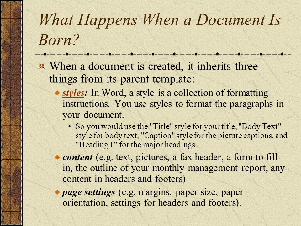 When a New Word Document Is Created … The moment a document is created, it loses its connection with its parent with respect to styles, content and page settings.
