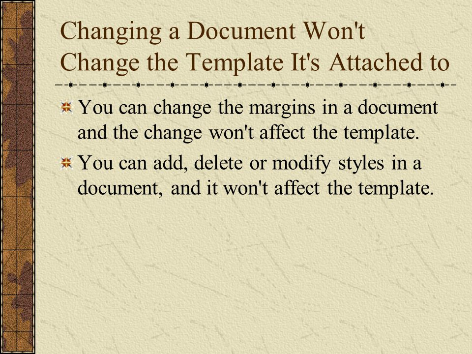 Changing the Template Won t Change Documents Attached to the Template You can change the margin in a template, and it will affect documents you create from this template in the future.