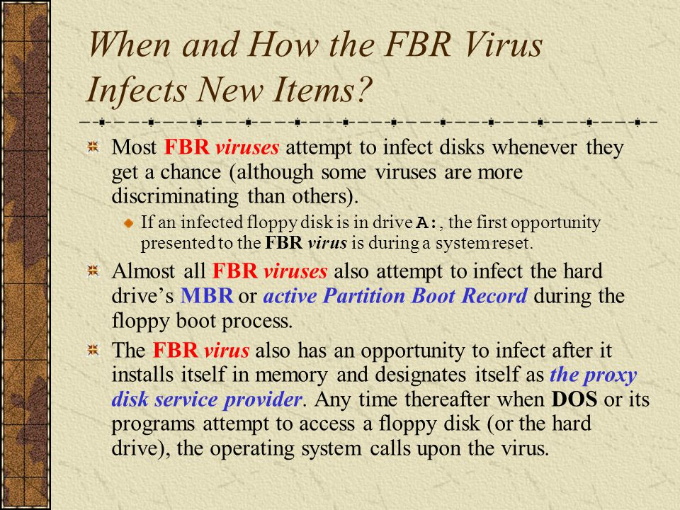 Detect Infected Disk Before a virus attempts to infect the floppy disk, it must determine whether the disk has already been infected.
