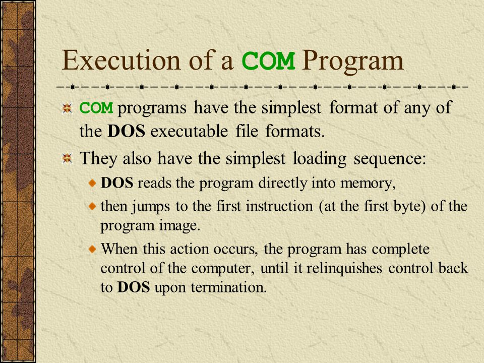 COM Infections File viruses infect COM files by modifying the machine-language program at the start of the executable image.