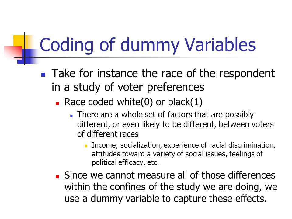 Multiple categories Now picture race coded white(0), black(1), Hispanic(2), Asian(3) and Native American(4) If we put the variable race into a regression equation, the results will be nonsense since the coding implicitly required in regression assumes at least ordinal level data – with approximately equal differences between ordinal categories.