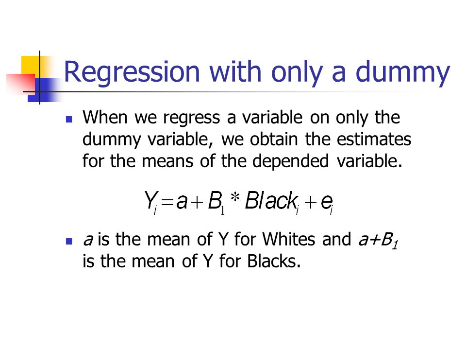 Omitting a category When we have a single dummy variable, we have information for both categories in the model Also note that White = 1 – Black Thus having both a dummy for White and one for Blacks is redundant.