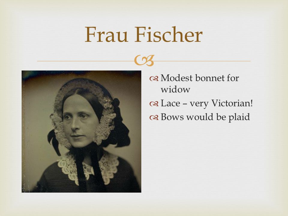  Frau Fischer  Cut and color are more mature – suitable for a widow  Afternoon/visiting dress to Madame Knorrs