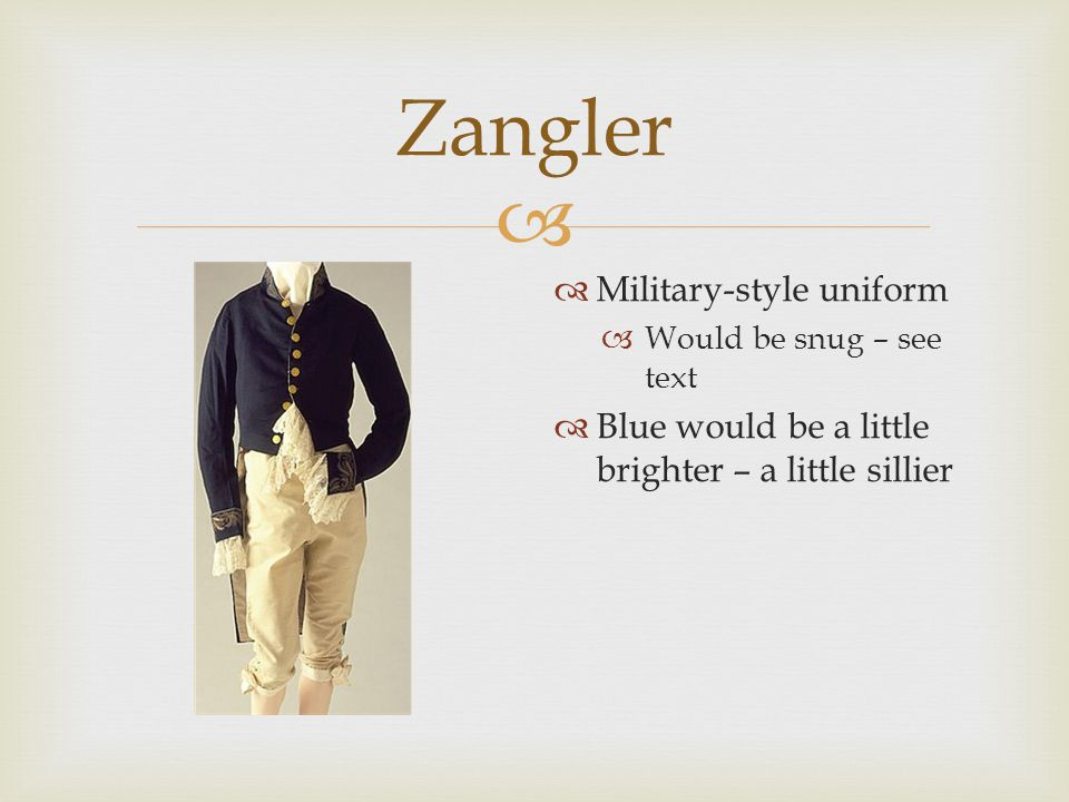  Zangler  To add humor, maybe Zangler should be a little more plump  See pulling in buttons