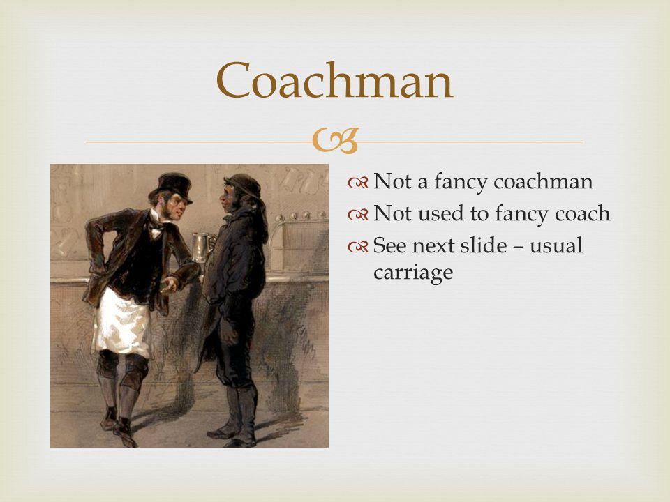  Coachman  The coachman's usual coach  Explains personality
