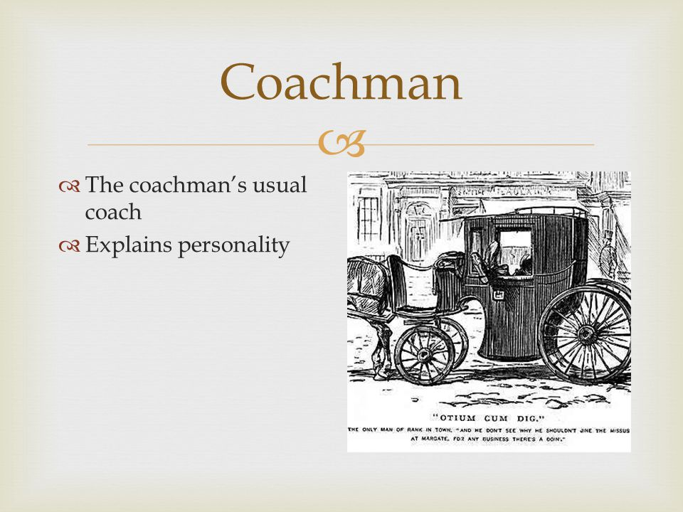  Coachman  Simple costume  Tophat – promotion (see next slide)