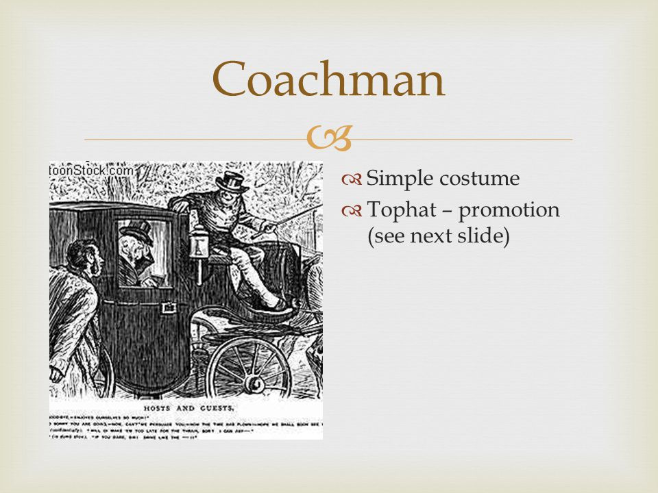  Coachman  See different hat – bowler hat  Transition from lesser coach to a coach for Zangler & friends