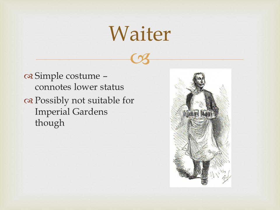  Waiter  Italian waiters  Romantic flair – hair  Simple black/white costume
