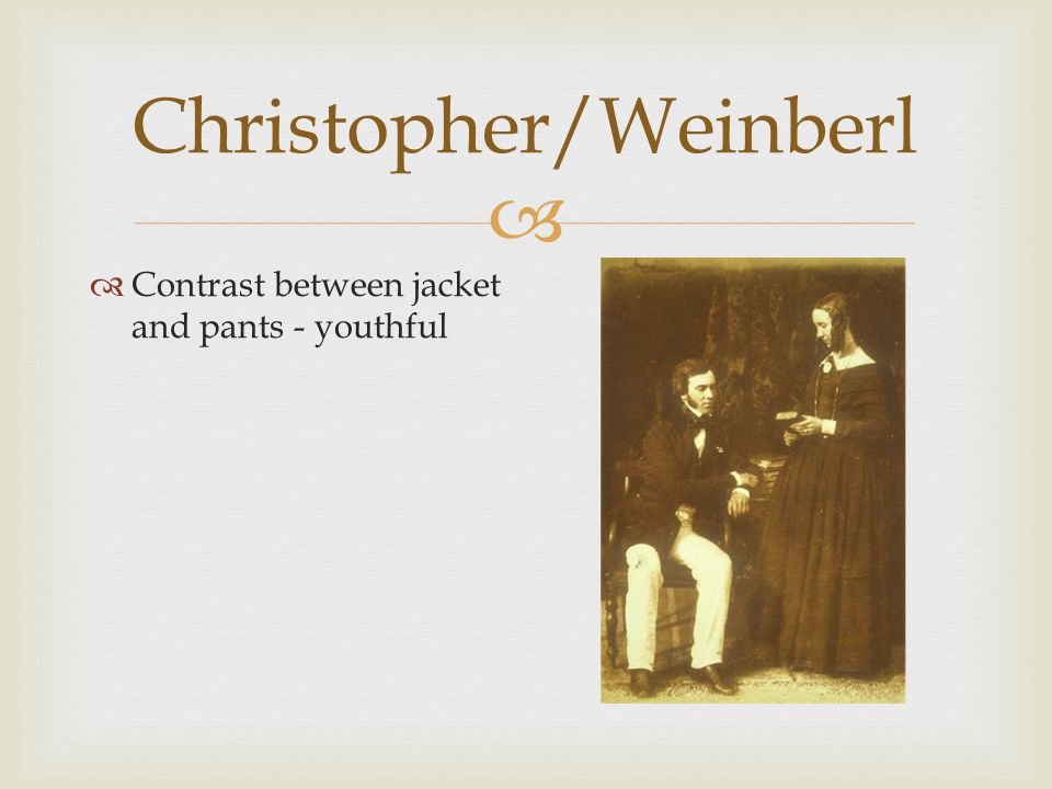  Christopher/Weinberl  Ornamented socks – flashy  Might peak through occasionaly  Might add color