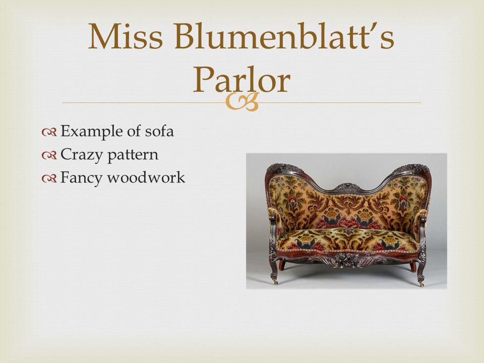  Miss Blumenblatt's Parlor  Fancy armchair  Again, strong pattern, fancy woodwork  Would have fringe as well
