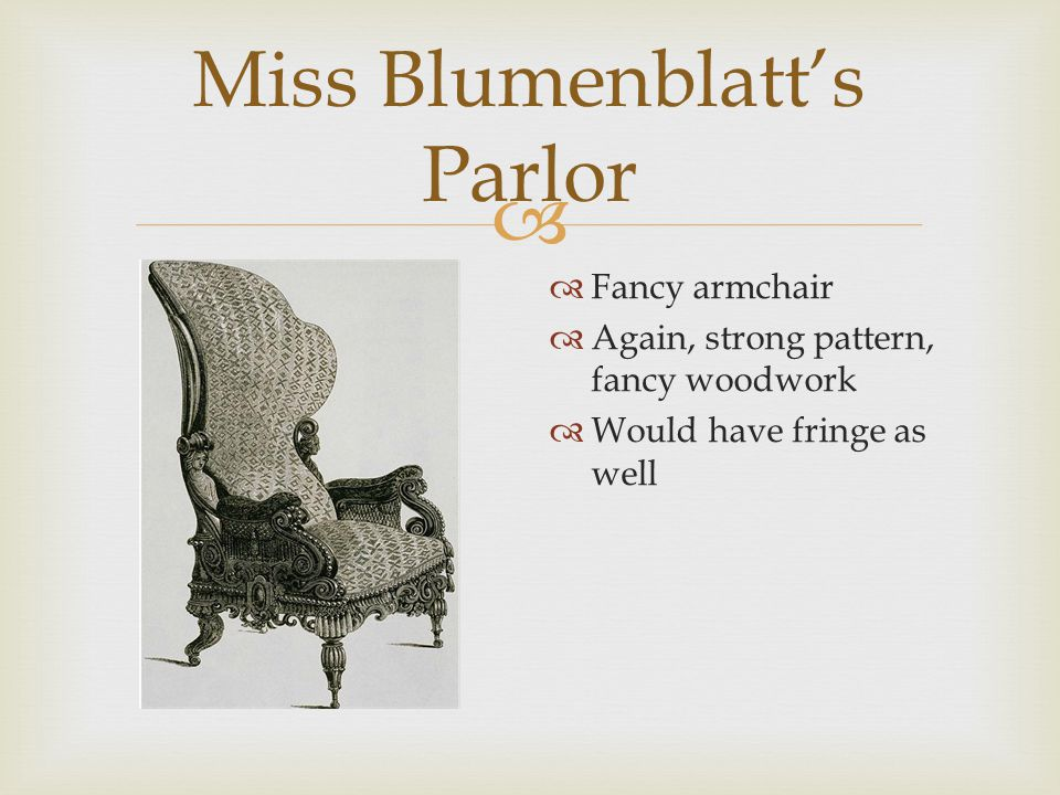  Miss Blumenblatt's Parlor  Crazy ornate piano  Woodwork mirrors fanciness of furniture  Parlor music!