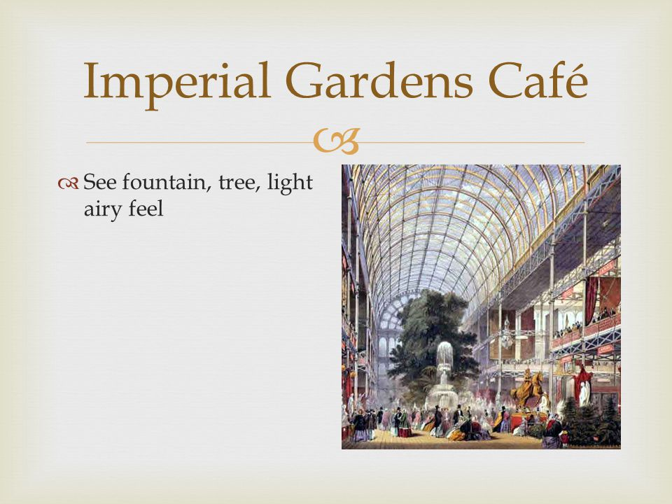  Imperial Gardens Café  Inspiration for color palette  Fancy wrought iron filigree  Possible outside seeting